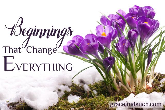 Beginnings That Change Everything