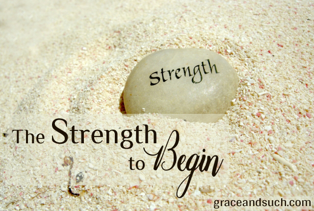 The Strength to Begin