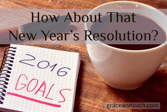How About That New Year's Resolution?