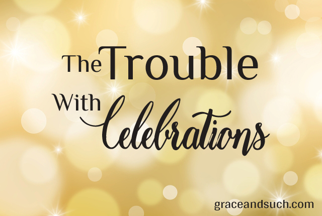 The Trouble with Celebrations