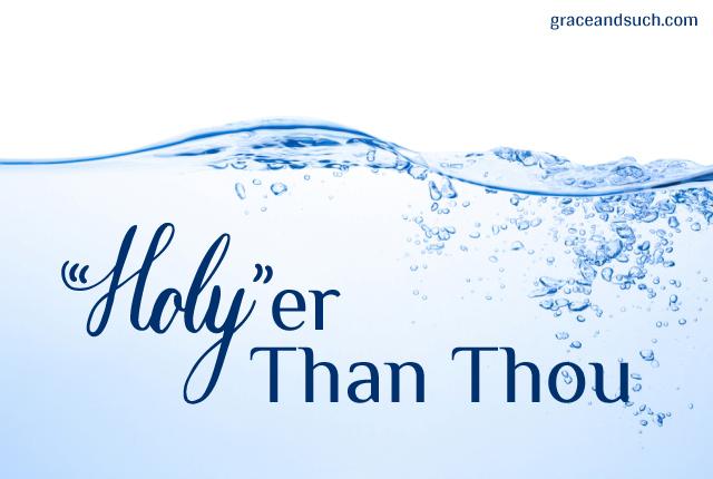 """Holy""er Than Thou"