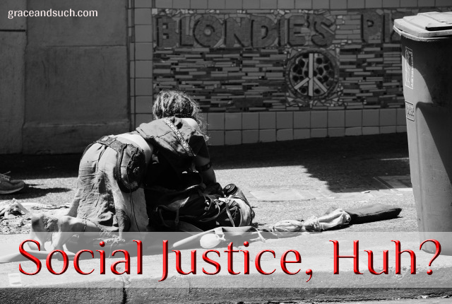 Social Justice, Huh?